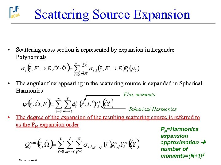 Scattering Source Expansion • Scattering cross section is represented by expansion in Legendre Polynomials