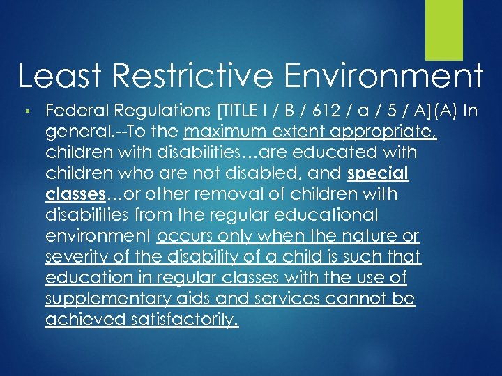 Least Restrictive Environment • Federal Regulations [TITLE I / B / 612 / a