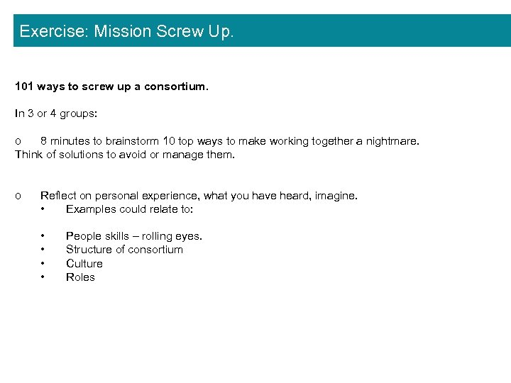 Exercise: Mission Screw Up. 101 ways to screw up a consortium. In 3 or
