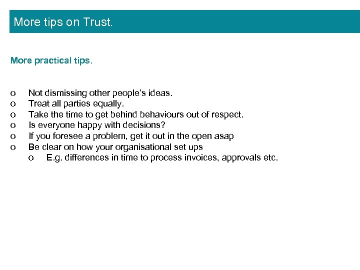More tips on Trust. More practical tips. o o o Not dismissing other people's