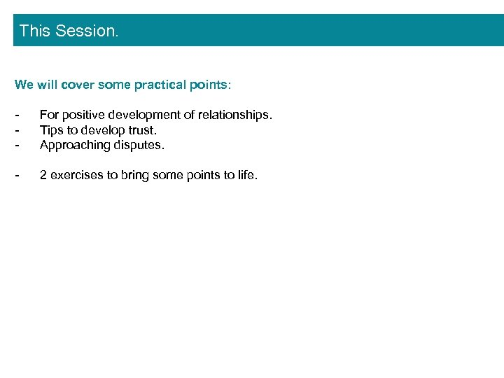 This Session. We will cover some practical points: - For positive development of relationships.