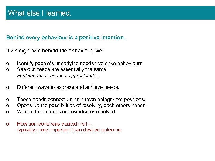 What else I learned. Behind every behaviour is a positive intention. If we dig