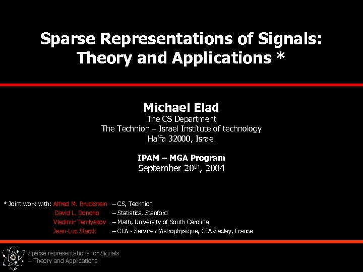 Sparse Representations of Signals: Theory and Applications * Michael Elad The CS Department The