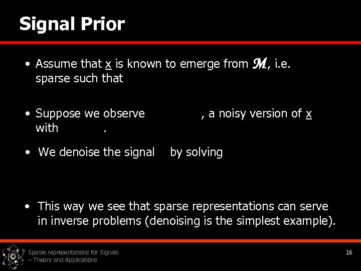 Signal Prior • Assume that x is known to emerge from sparse such that
