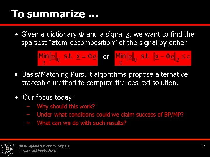 To summarize … • Given a dictionary and a signal x, we want to