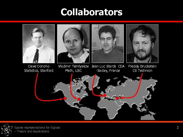 Collaborators Dave Donoho Statistics, Stanford Vladimir Temlyakov Jean Luc Starck CEA -Saclay, France Math,
