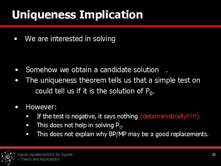 Uniqueness Implication • We are interested in solving • • Somehow we obtain a
