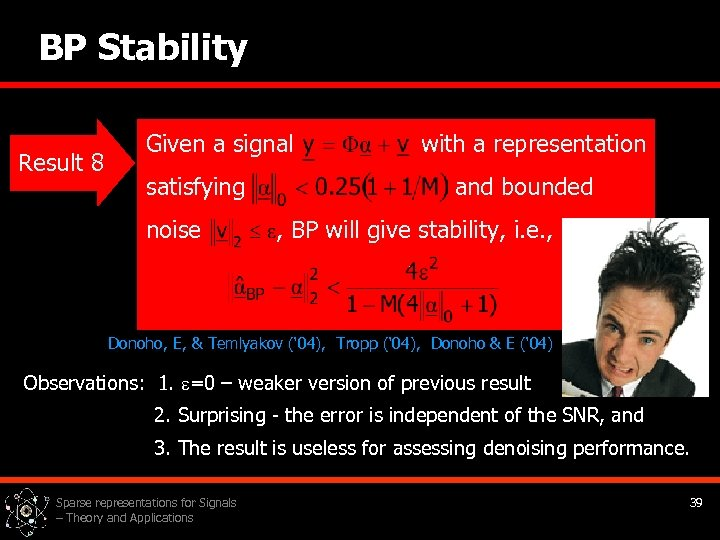 BP Stability Result 8 Given a signal satisfying noise with a representation and bounded