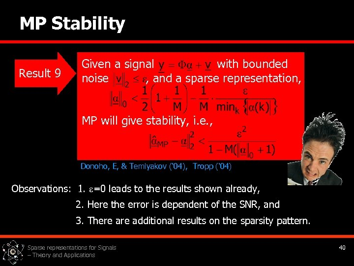 MP Stability Result 9 Given a signal with bounded noise , and a sparse