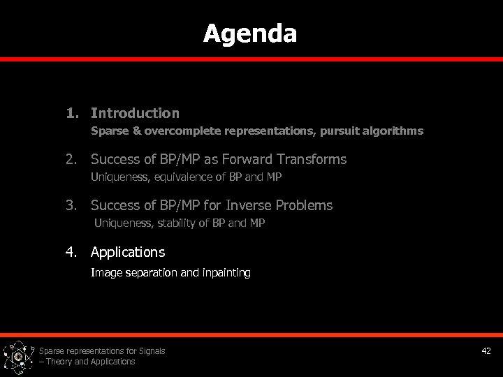 Agenda 1. Introduction Sparse & overcomplete representations, pursuit algorithms 2. Success of BP/MP as