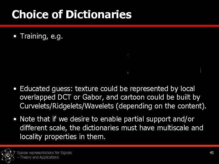 Choice of Dictionaries • Training, e. g. • Educated guess: texture could be represented