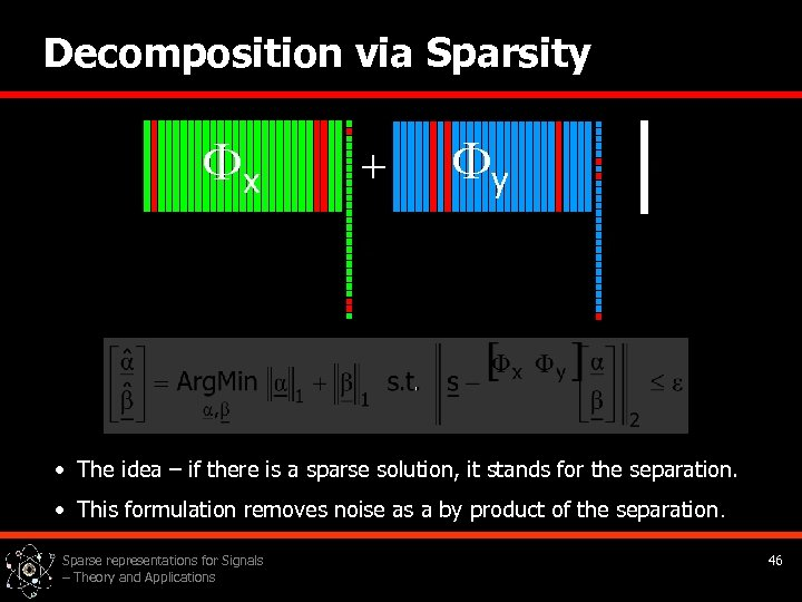 Decomposition via Sparsity x + y • The idea – if there is a