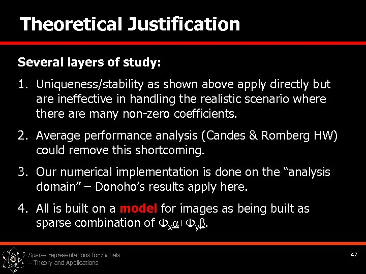 Theoretical Justification Several layers of study: 1. Uniqueness/stability as shown above apply directly but