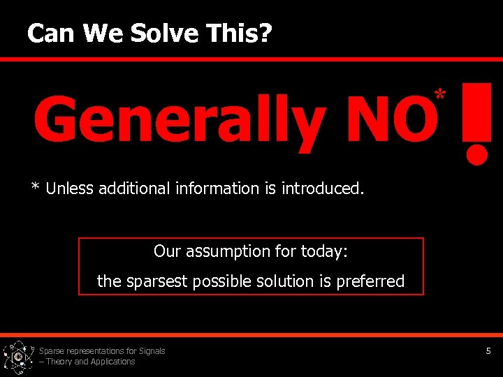 Can We Solve This? Generally NO * * Unless additional information is introduced. Our