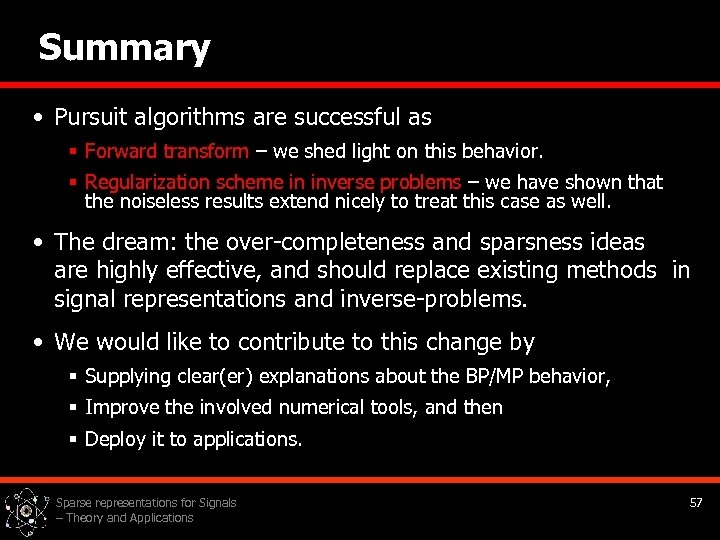 Summary • Pursuit algorithms are successful as § Forward transform – we shed light