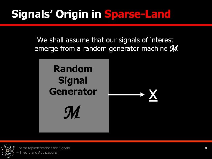 Signals' Origin in Sparse-Land We shall assume that our signals of interest emerge from