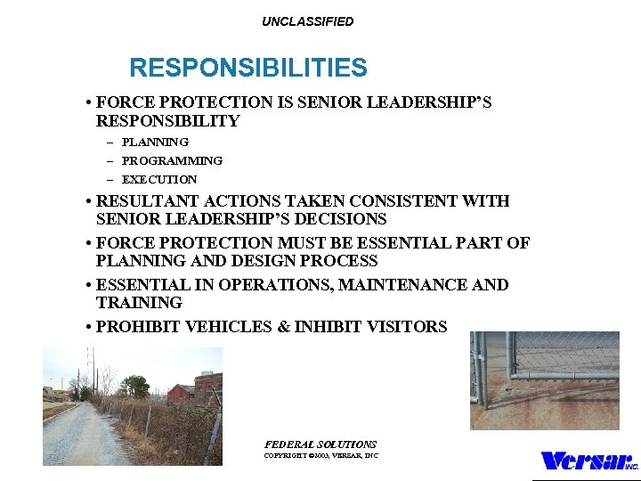 UNCLASSIFIED RESPONSIBILITIES • FORCE PROTECTION IS SENIOR LEADERSHIP'S RESPONSIBILITY – PLANNING – PROGRAMMING –