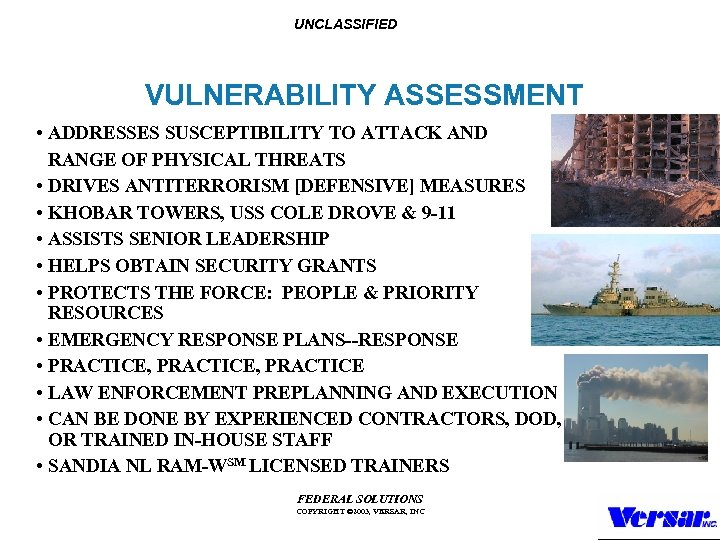 UNCLASSIFIED VULNERABILITY ASSESSMENT • ADDRESSES SUSCEPTIBILITY TO ATTACK AND RANGE OF PHYSICAL THREATS •