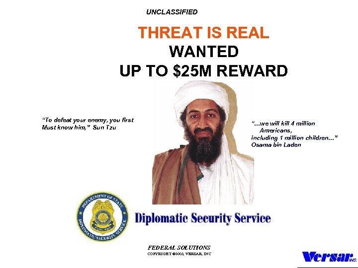 """UNCLASSIFIED THREAT IS REAL WANTED UP TO $25 M REWARD """"To defeat your enemy,"""