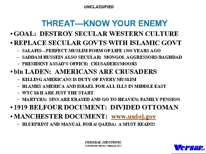 UNCLASSIFIED THREAT—KNOW YOUR ENEMY • GOAL: DESTROY SECULAR WESTERN CULTURE • REPLACE SECULAR GOVTS