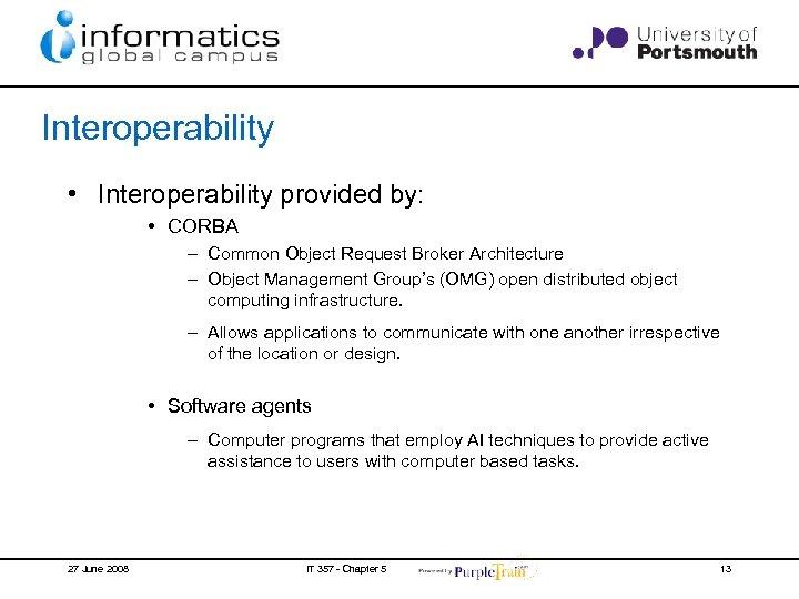 Interoperability • Interoperability provided by: • CORBA – Common Object Request Broker Architecture –