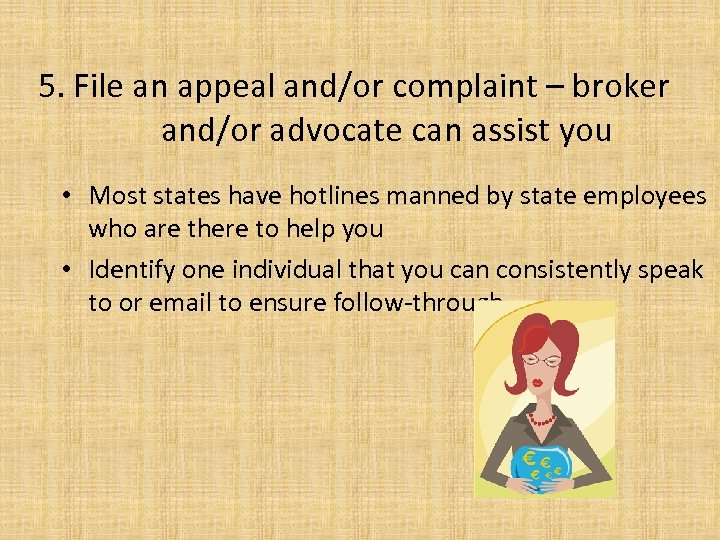 5. File an appeal and/or complaint – broker and/or advocate can assist you •
