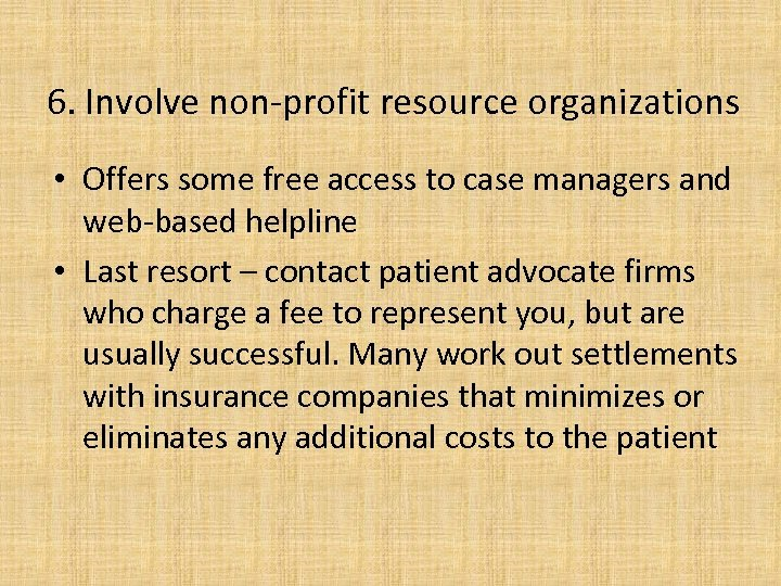 6. Involve non-profit resource organizations • Offers some free access to case managers and