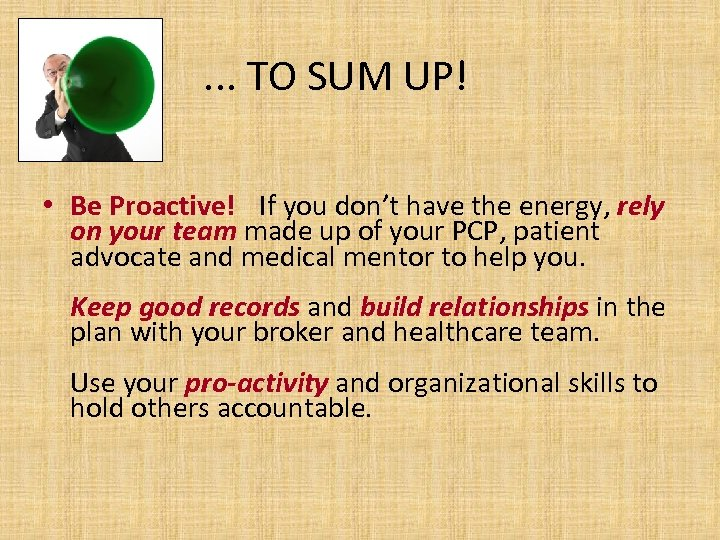 . . . TO SUM UP! • Be Proactive! If you don't have the