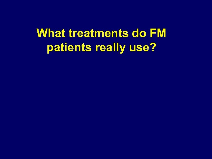 What treatments do FM patients really use?