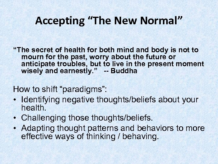 """Accepting """"The New Normal"""" """"The secret of health for both mind and body is"""
