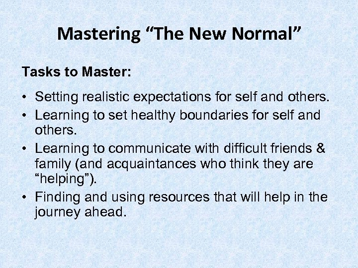 """Mastering """"The New Normal"""" Tasks to Master: • Setting realistic expectations for self and"""