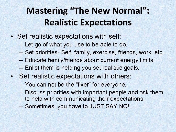 """Mastering """"The New Normal"""": Realistic Expectations • Set realistic expectations with self: – –"""