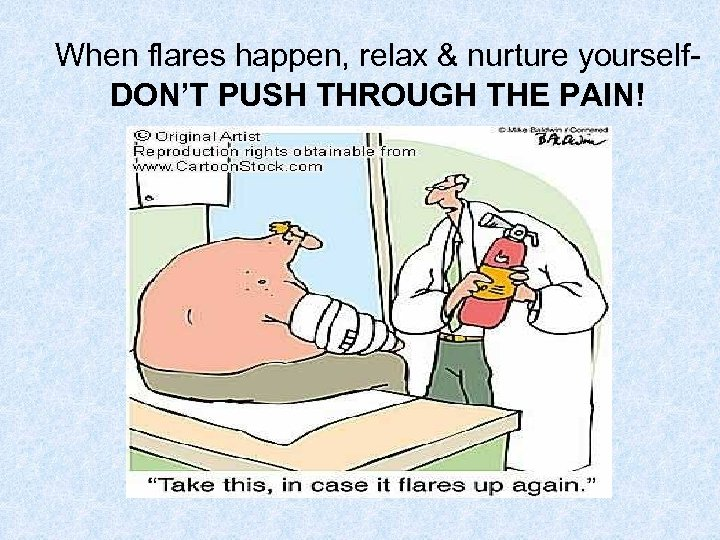 When flares happen, relax & nurture yourself. DON'T PUSH THROUGH THE PAIN!