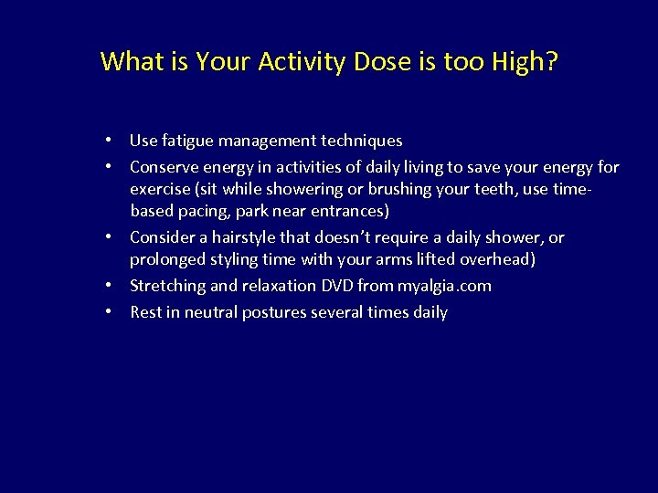 What is Your Activity Dose is too High? • Use fatigue management techniques •