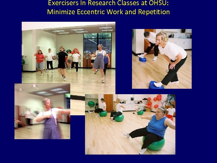 Exercisers In Research Classes at OHSU: Minimize Eccentric Work and Repetition