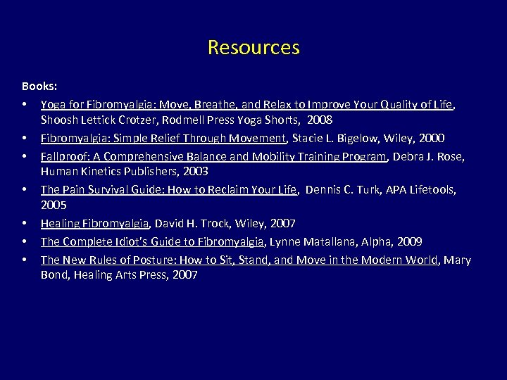 Resources Books: • Yoga for Fibromyalgia: Move, Breathe, and Relax to Improve Your Quality