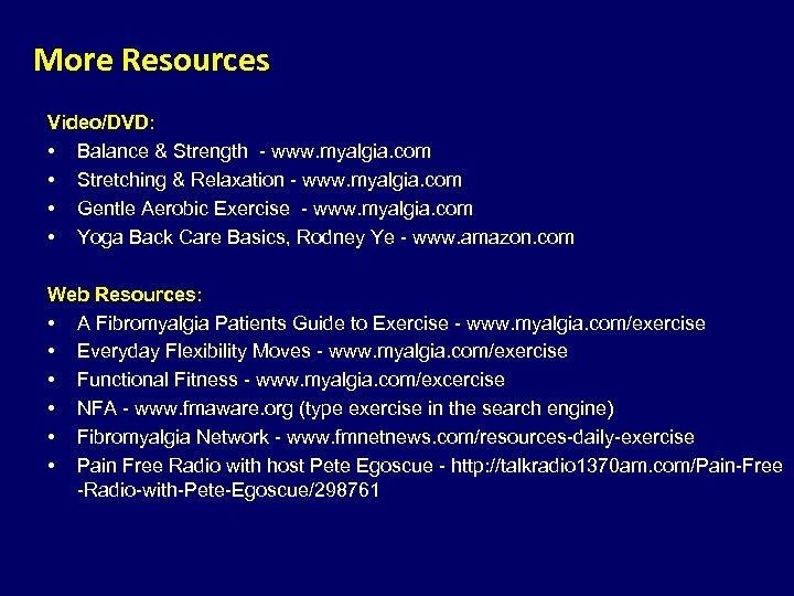 More Resources Video/DVD: • Balance & Strength - www. myalgia. com • Stretching &