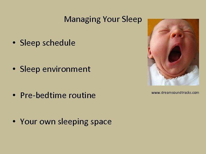 Managing Your Sleep • Sleep schedule • Sleep environment • Pre-bedtime routine • Your