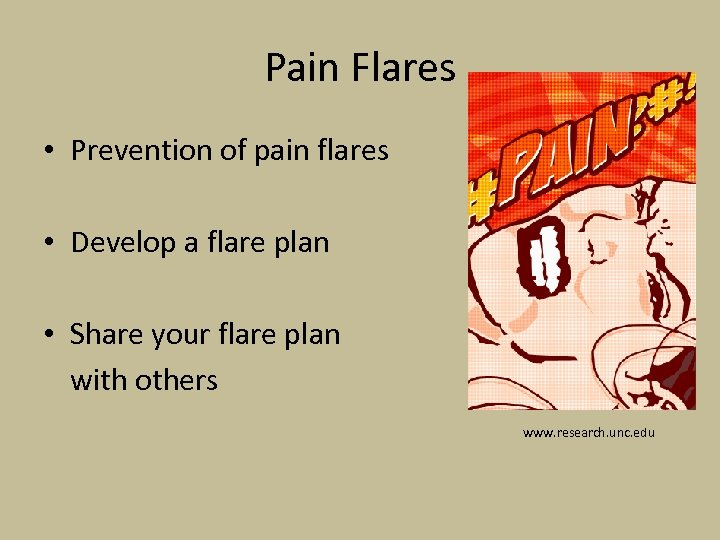 Pain Flares • Prevention of pain flares • Develop a flare plan • Share