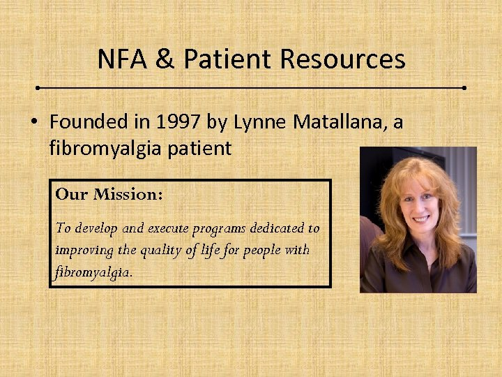 NFA & Patient Resources • Founded in 1997 by Lynne Matallana, a fibromyalgia patient