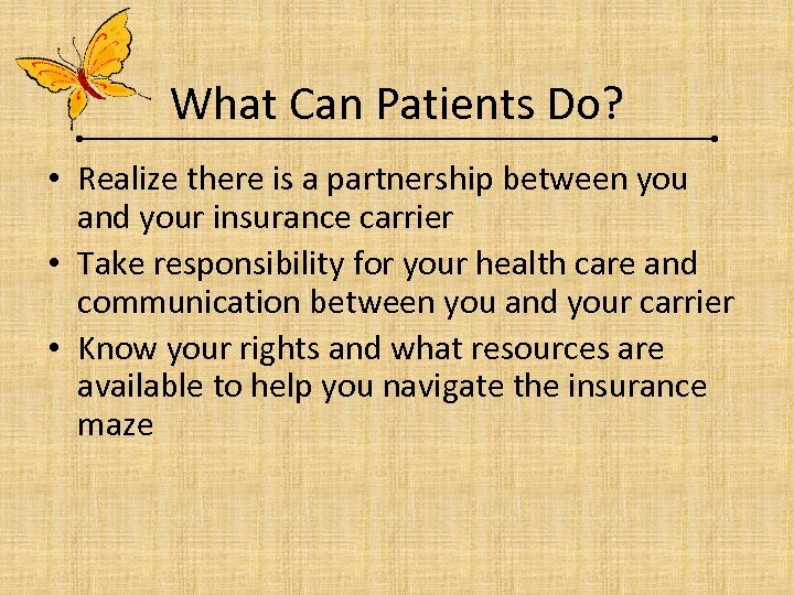 What Can Patients Do? • Realize there is a partnership between you and your