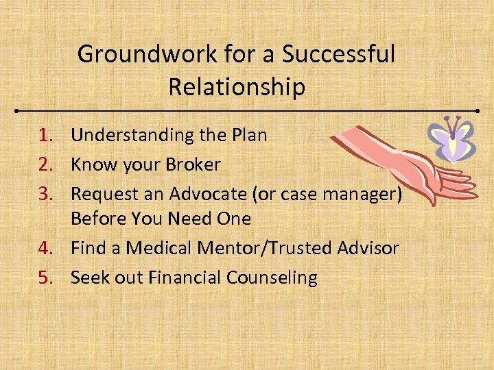 Groundwork for a Successful Relationship 1. Understanding the Plan 2. Know your Broker 3.