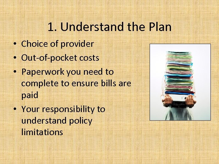 1. Understand the Plan • Choice of provider • Out-of-pocket costs • Paperwork you