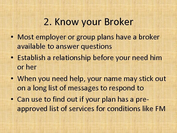 2. Know your Broker • Most employer or group plans have a broker available