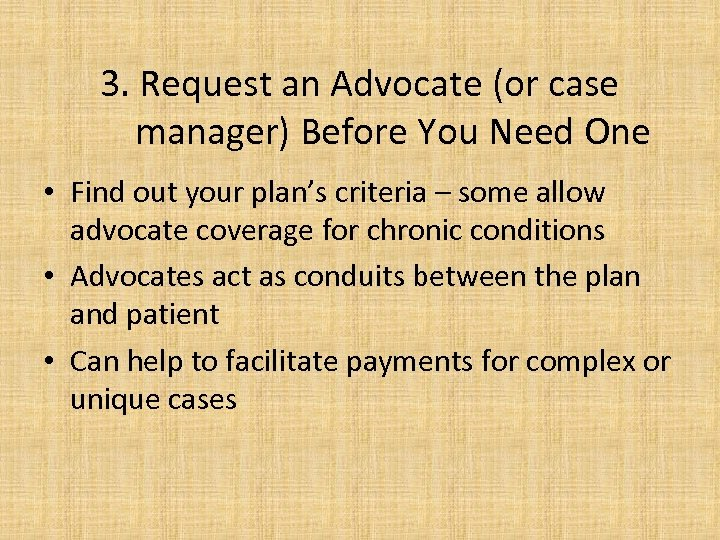 3. Request an Advocate (or case manager) Before You Need One • Find out
