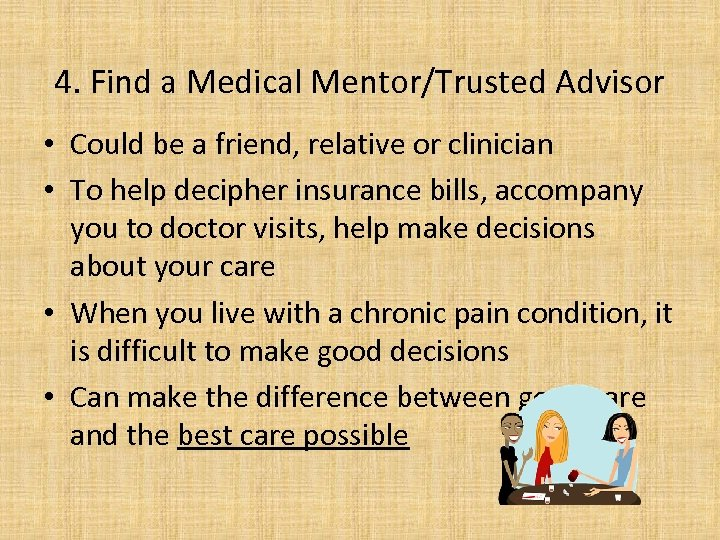 4. Find a Medical Mentor/Trusted Advisor • Could be a friend, relative or clinician