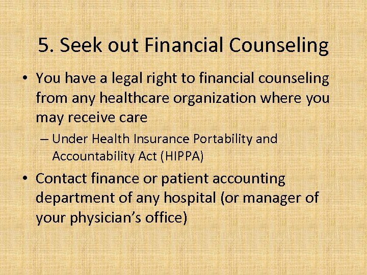 5. Seek out Financial Counseling • You have a legal right to financial counseling