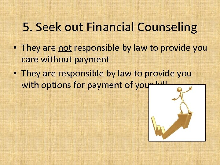 5. Seek out Financial Counseling • They are not responsible by law to provide