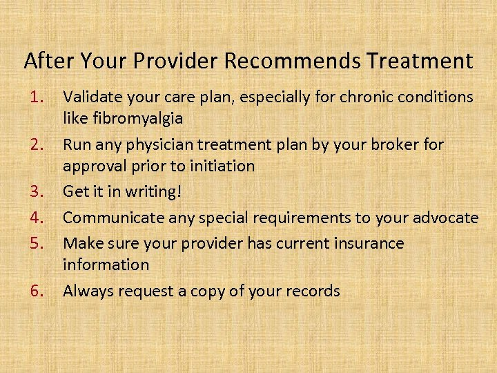 After Your Provider Recommends Treatment 1. 2. 3. 4. 5. 6. Validate your care