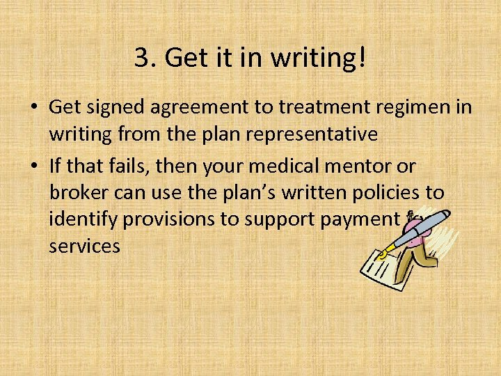 3. Get it in writing! • Get signed agreement to treatment regimen in writing